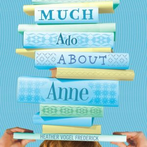 Much Ado About Anne (Mother-Daughter Book Club - Book 2)